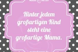Hinter jedem großartigen Kind steht eine großartige Mama