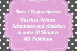 Mamas Morgenprogramm Duschen, Föhnen, Schminken und Anziehen in unter 10 Minuten. Mit Publikum.