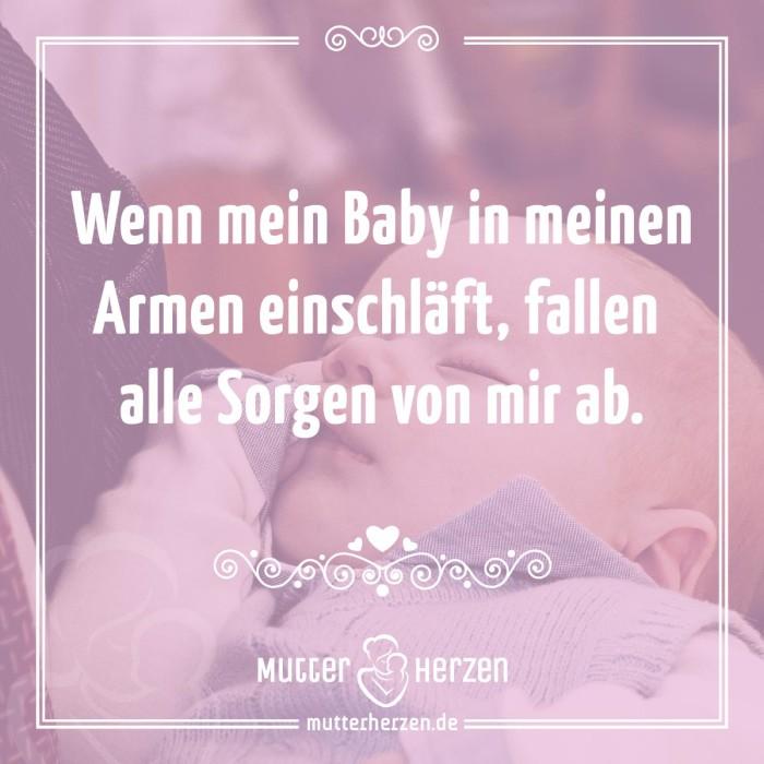 Wenn mein Baby in meinen Armen einschläft, fallen alle Sorgen von mir ab.