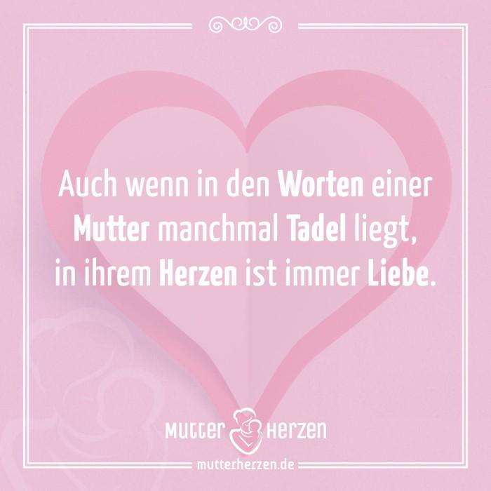 Auch wenn in den Worten einer Mutter manchmal Tadel liegt, in ihrem Herzen ist immer Liebe.