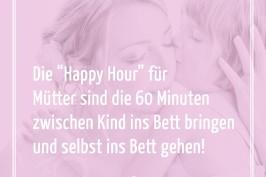 """Die """"Happy Hour"""" für Mütter sind die 60 Minuten zwischen Kind ins Bett bringen und selbst ins Bett gehen!"""