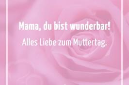 Mama, du bist wunderbar! Alles Liebe zum Muttertag.