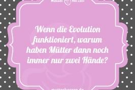 Wenn die Evolution funktioniert, warum haben Mütter dann noch immer nur zwei Hände?